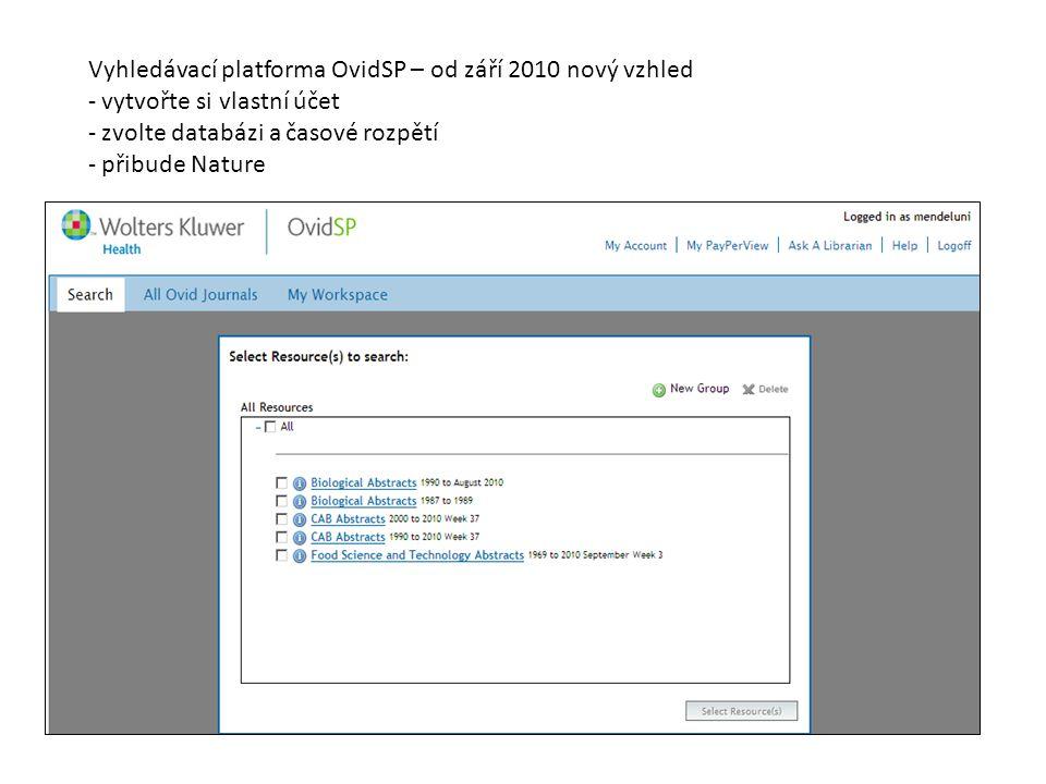 Vyhledávací platforma OvidSP – od září 2010 nový vzhled - vytvořte si vlastní účet - zvolte databázi a časové rozpětí - přibude Nature
