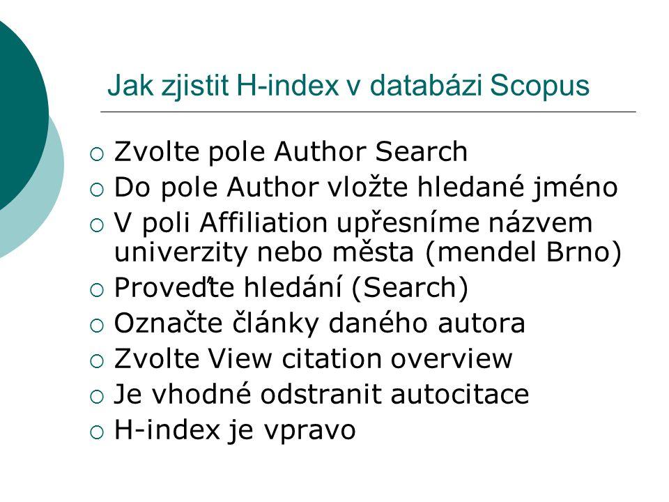 Jak zjistit H-index v databázi Scopus  Zvolte pole Author Search  Do pole Author vložte hledané jméno  V poli Affiliation upřesníme názvem univerzi