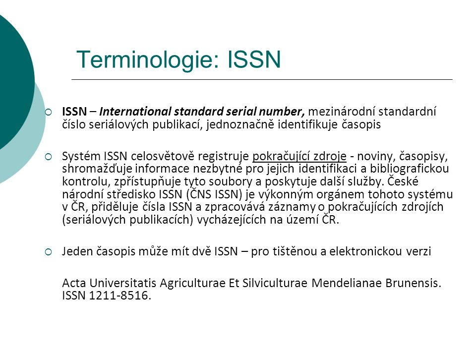 Terminologie: ISSN  ISSN – International standard serial number, mezinárodní standardní číslo seriálových publikací, jednoznačně identifikuje časopis