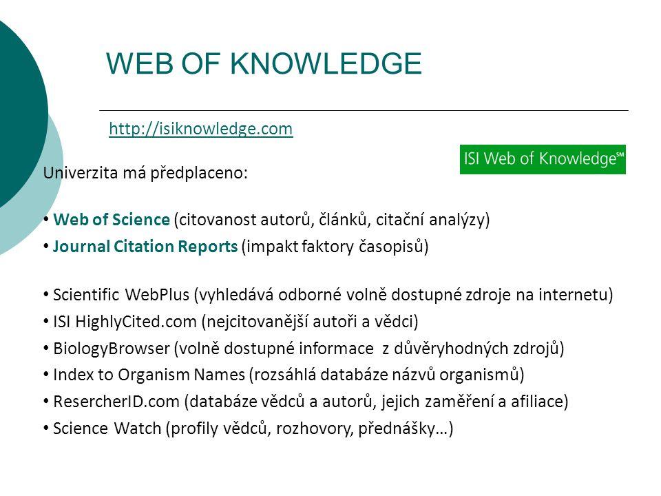 WEB OF KNOWLEDGE http://isiknowledge.com Univerzita má předplaceno: Web of Science (citovanost autorů, článků, citační analýzy) Journal Citation Repor
