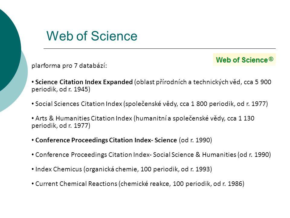 plarforma pro 7 databází: Science Citation Index Expanded (oblast přírodních a technických věd, cca 5 900 periodik, od r. 1945) Social Sciences Citati