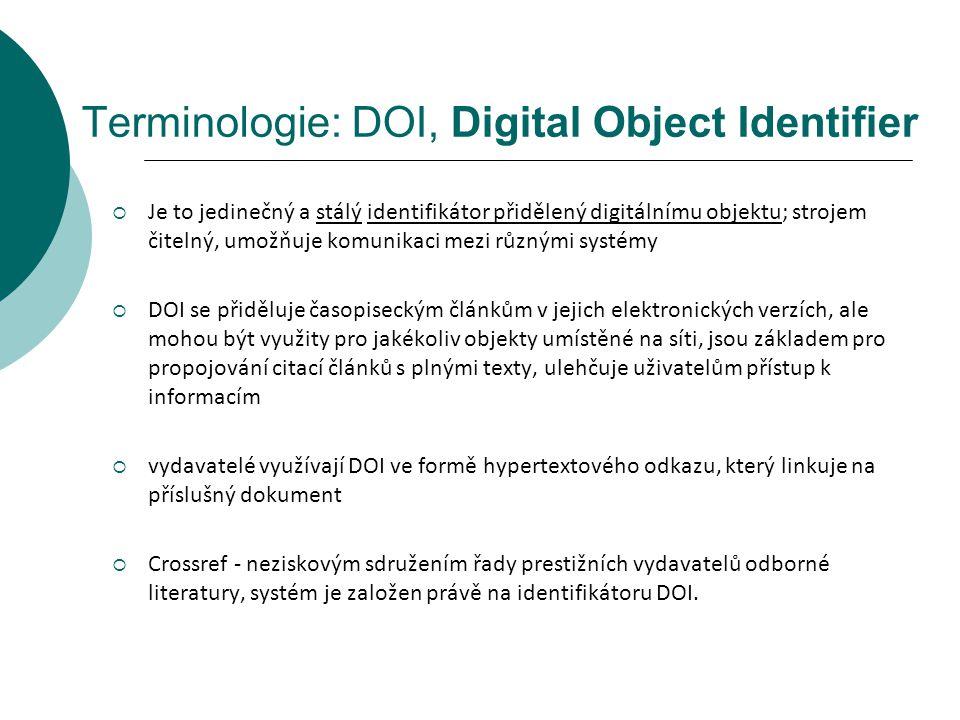 Terminologie: DOI, Digital Object Identifier  Je to jedinečný a stálý identifikátor přidělený digitálnímu objektu; strojem čitelný, umožňuje komunika