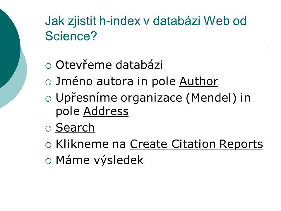 Jak zjistit h-index v databázi Web od Science?  Otevřeme databázi  Jméno autora in pole Author  Upřesníme organizace (Mendel) in pole Address  Sea