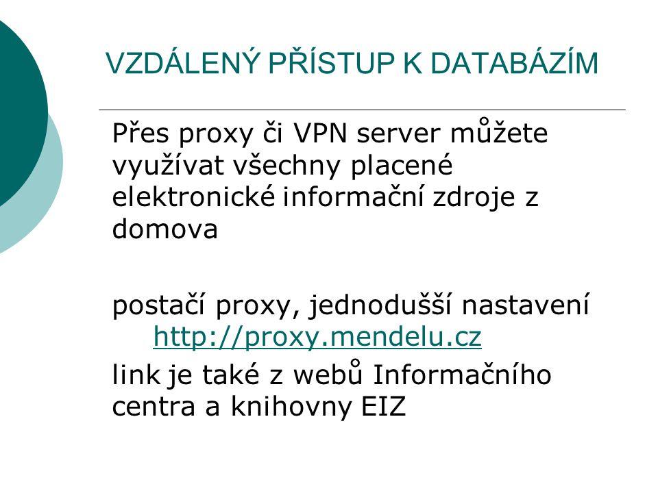 VZDÁLENÝ PŘÍSTUP K DATABÁZÍM Přes proxy či VPN server můžete využívat všechny placené elektronické informační zdroje z domova postačí proxy, jednodušš