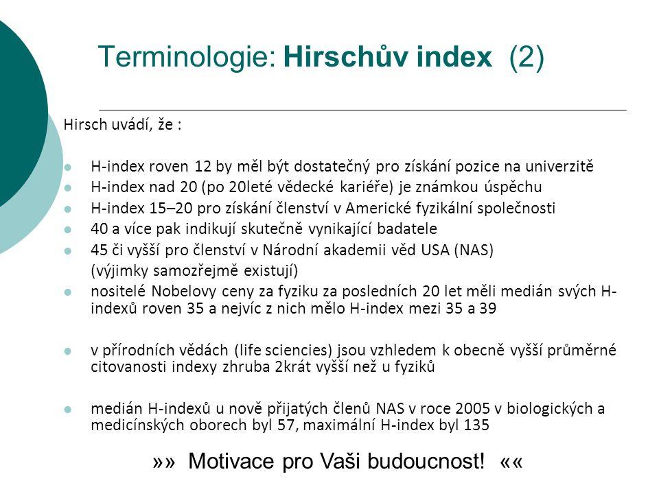 Terminologie: Hirschův index (2) Hirsch uvádí, že : H-index roven 12 by měl být dostatečný pro získání pozice na univerzitě H-index nad 20 (po 20leté