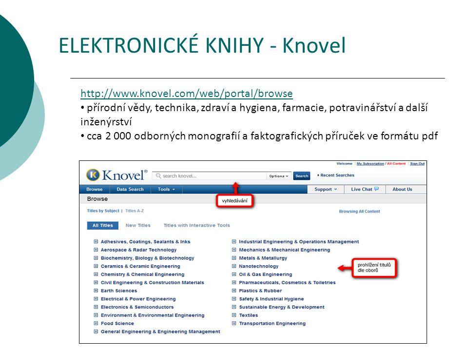 ELEKTRONICKÉ KNIHY - Knovel http://www.knovel.com/web/portal/browse přírodní vědy, technika, zdraví a hygiena, farmacie, potravinářství a další inženýrství cca 2 000 odborných monografií a faktografických příruček ve formátu pdf
