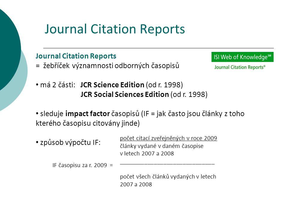 Journal Citation Reports = žebříček významnosti odborných časopisů má 2 části: JCR Science Edition (od r.