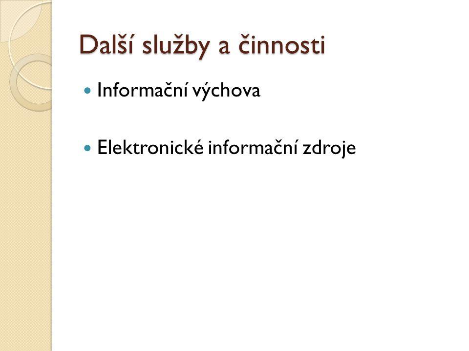 Další služby a činnosti Informační výchova Elektronické informační zdroje