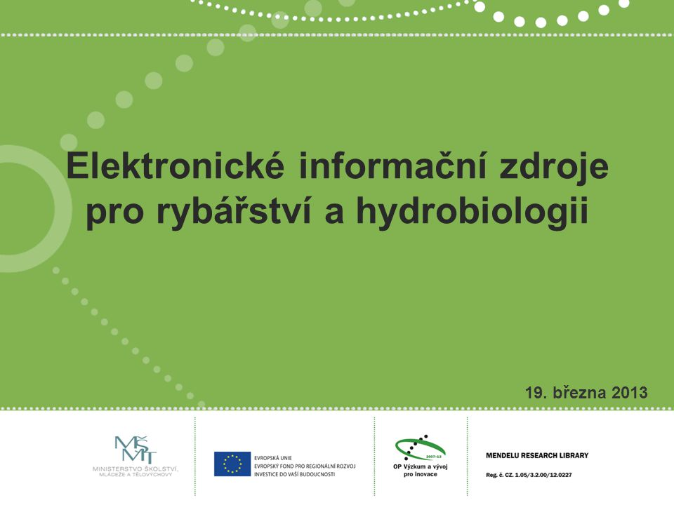 Elektronické informační z ostatních projektů ●Academic Search Complete ●ProQuest STM Package ●Web of Science ●Scopus ●Science Direct ●SpringerLink ●Wiley Online Library ●Oxford Journals Online – STM Collection ●Oxford Journals Online – Science Archives ●Cambridge Journals Online – STM Collection ●BioOne
