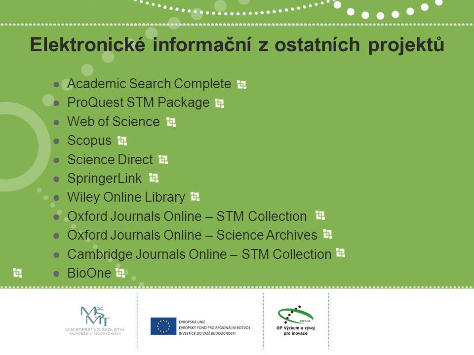 Elektronické informační z ostatních projektů ●Academic Search Complete ●ProQuest STM Package ●Web of Science ●Scopus ●Science Direct ●SpringerLink ●Wi