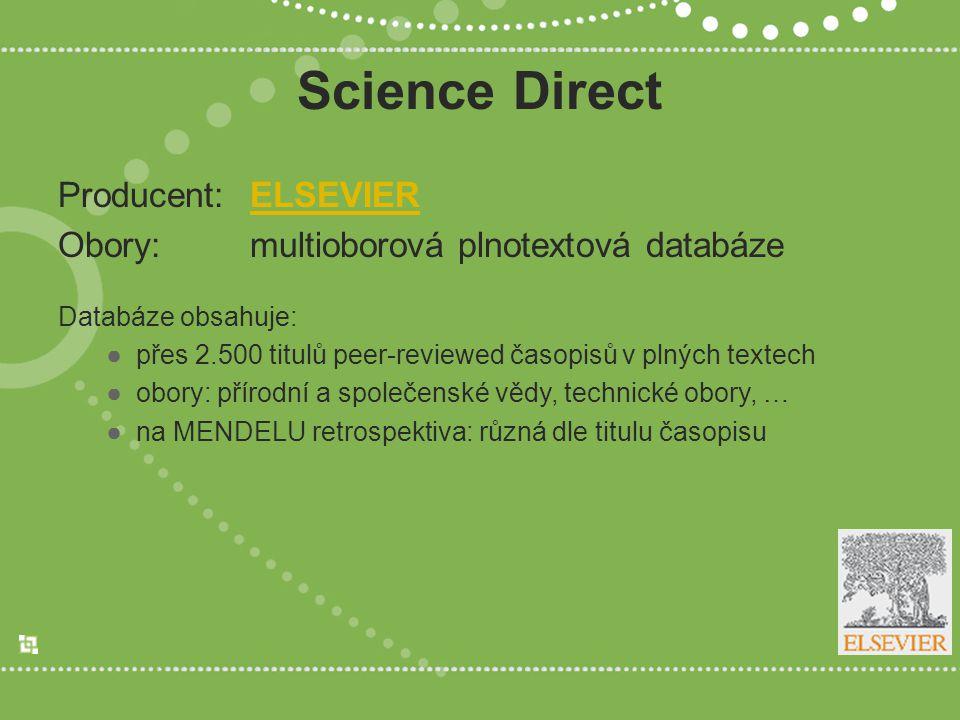 Science Direct Producent:ELSEVIERELSEVIER Obory:multioborová plnotextová databáze Databáze obsahuje: ●přes 2.500 titulů peer-reviewed časopisů v plných textech ●obory: přírodní a společenské vědy, technické obory, … ●na MENDELU retrospektiva: různá dle titulu časopisu