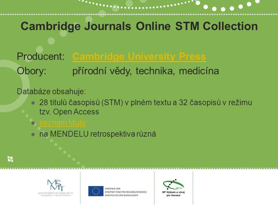 Cambridge Journals Online STM Collection Producent:Cambridge University PressCambridge University Press Obory:přírodní vědy, technika, medicína Databáze obsahuje: ●28 titulů časopisů (STM) v plném textu a 32 časopisů v režimu tzv.