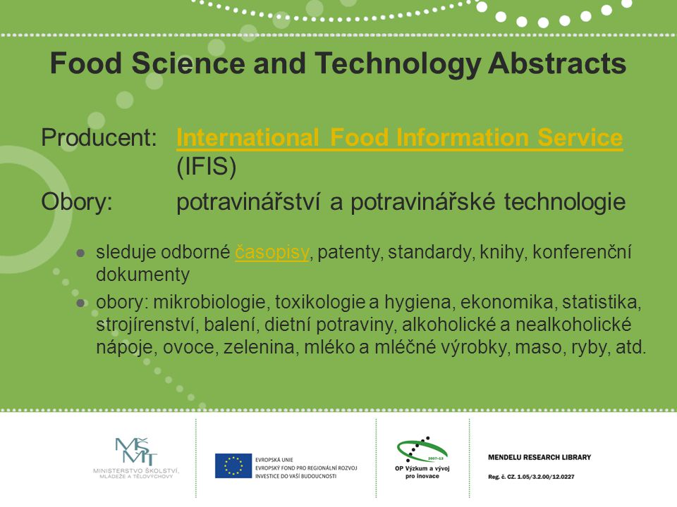 Food Science and Technology Abstracts Producent:International Food Information ServiceInternational Food Information Service (IFIS) Obory:potravinářst