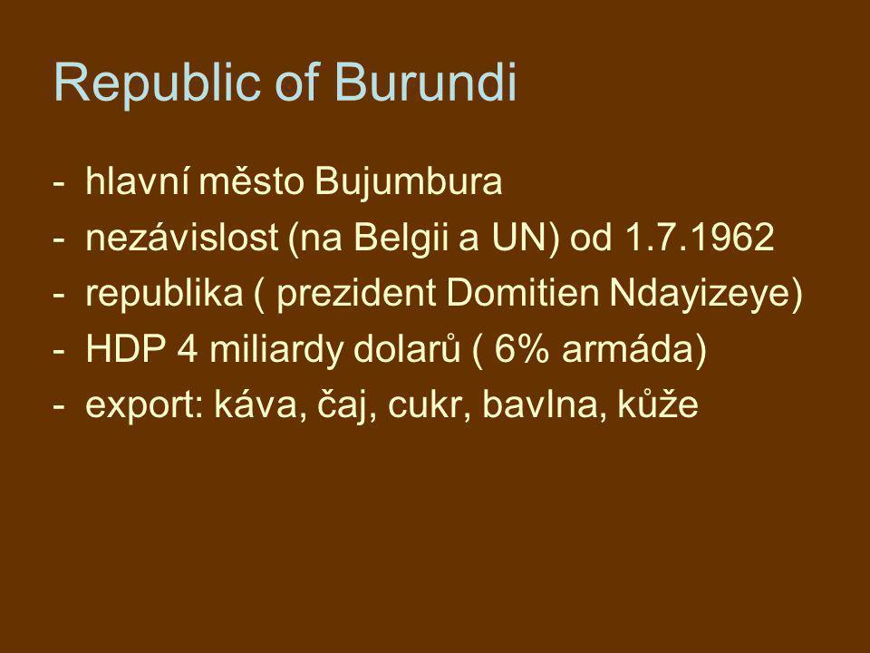 Republic of Burundi -hlavní město Bujumbura -nezávislost (na Belgii a UN) od 1.7.1962 -republika ( prezident Domitien Ndayizeye) -HDP 4 miliardy dolar