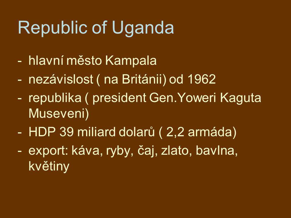 Republic of Uganda -hlavní město Kampala -nezávislost ( na Británii) od 1962 -republika ( president Gen.Yoweri Kaguta Museveni) -HDP 39 miliard dolarů