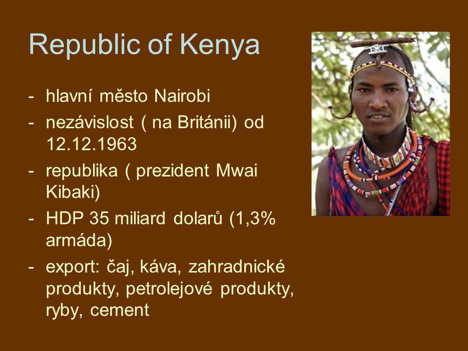 Republic of Kenya -hlavní město Nairobi -nezávislost ( na Británii) od 12.12.1963 -republika ( prezident Mwai Kibaki) -HDP 35 miliard dolarů (1,3% arm