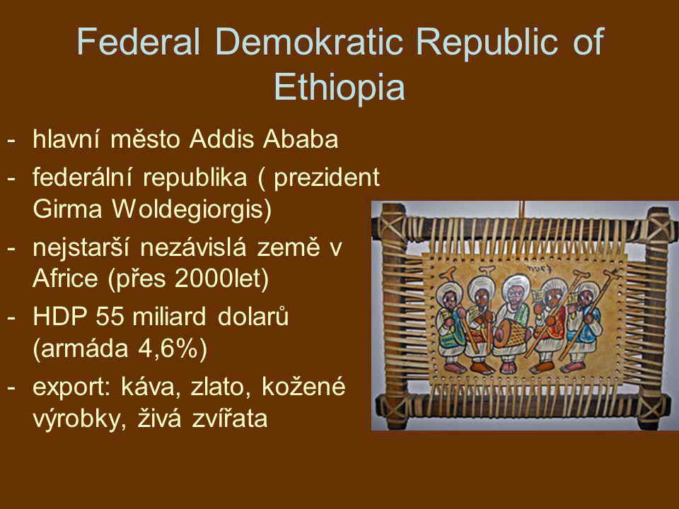 Federal Demokratic Republic of Ethiopia -hlavní město Addis Ababa -federální republika ( prezident Girma Woldegiorgis) -nejstarší nezávislá země v Afr