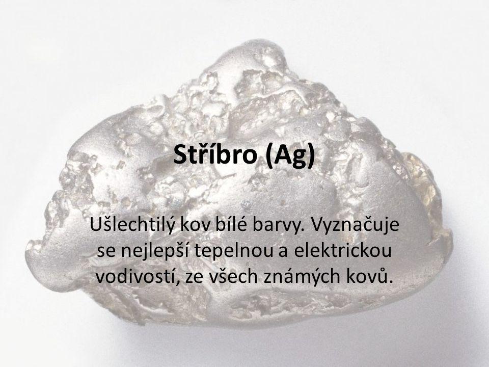 Stříbro (Ag) Ušlechtilý kov bílé barvy. Vyznačuje se nejlepší tepelnou a elektrickou vodivostí, ze všech známých kovů.