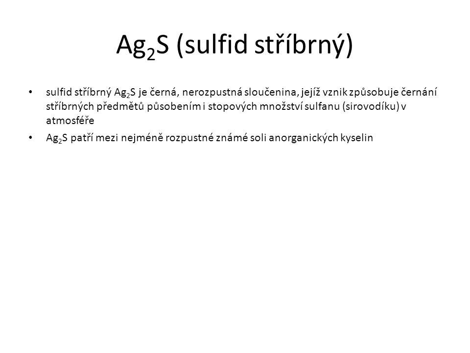 Ag 2 S (sulfid stříbrný) sulfid stříbrný Ag 2 S je černá, nerozpustná sloučenina, jejíž vznik způsobuje černání stříbrných předmětů působením i stopov