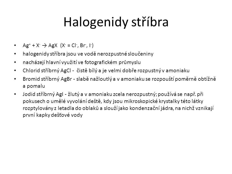 Halogenidy stříbra Ag + + X - → AgX (X - = Cl -, Br -, I - ) halogenidy stříbra jsou ve vodě nerozpustné sloučeniny nacházejí hlavní využití ve fotogr