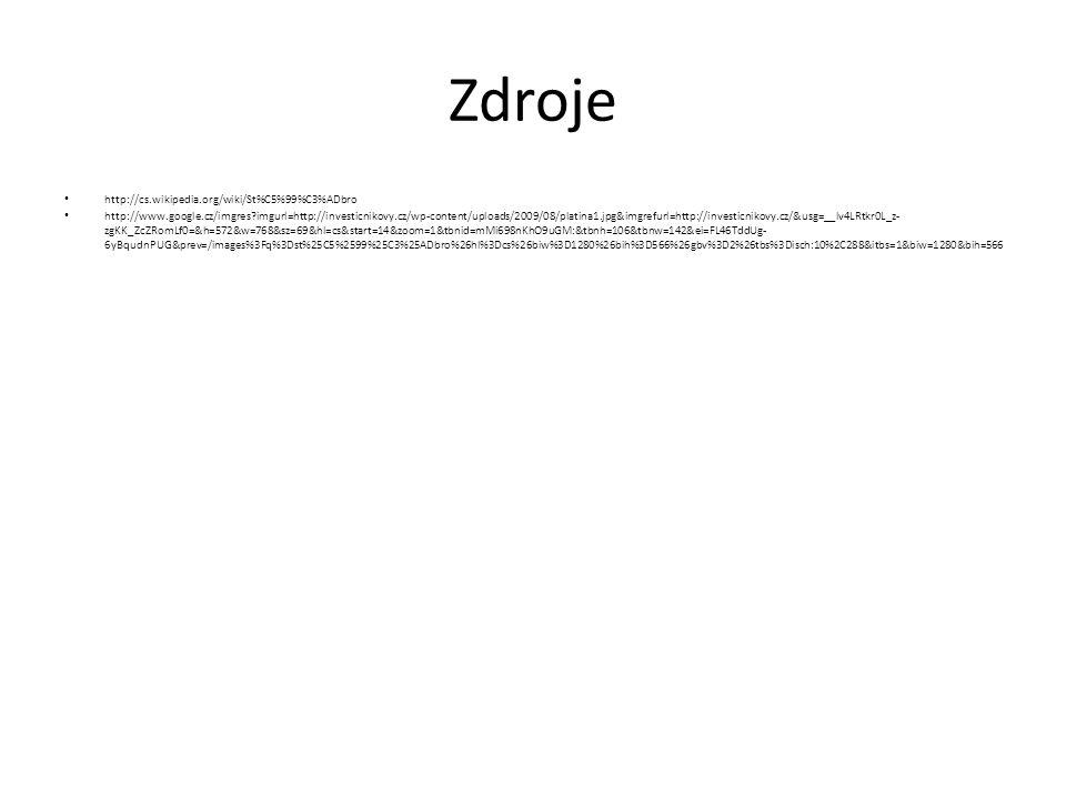 Zdroje http://cs.wikipedia.org/wiki/St%C5%99%C3%ADbro http://www.google.cz/imgres?imgurl=http://investicnikovy.cz/wp-content/uploads/2009/08/platina1.