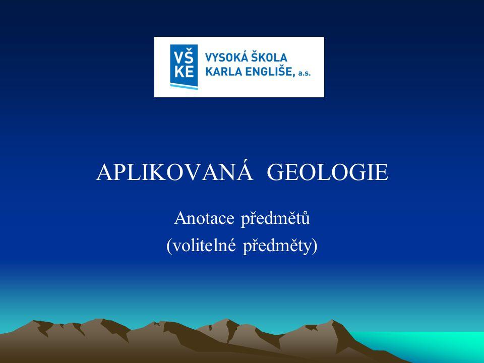 APLIKOVANÁ GEOLOGIE Anotace předmětů (volitelné předměty)