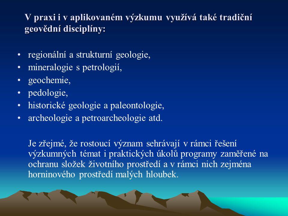 regionální a strukturní geologie, mineralogie s petrologií, geochemie, pedologie, historické geologie a paleontologie, archeologie a petroarcheologie