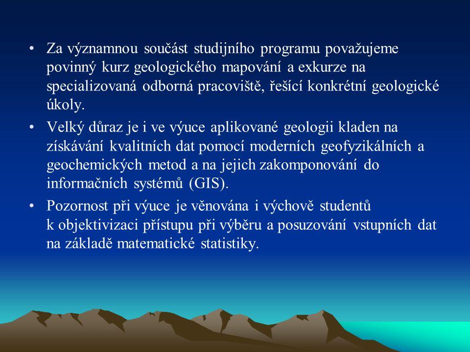 Za významnou součást studijního programu považujeme povinný kurz geologického mapování a exkurze na specializovaná odborná pracoviště, řešící konkrétn