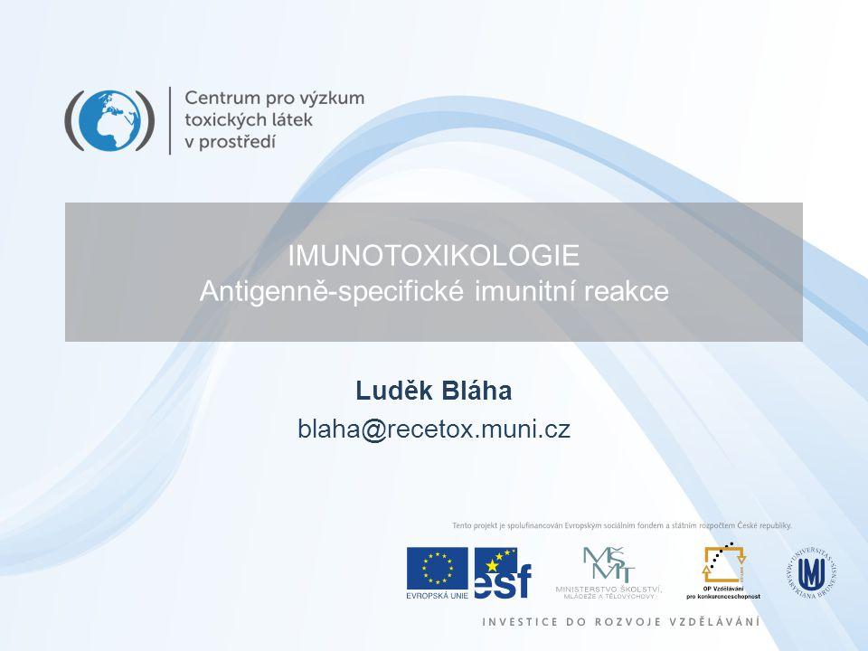 IMUNOTOXIKOLOGIE Antigenně-specifické imunitní reakce Luděk Bláha blaha@recetox.muni.cz