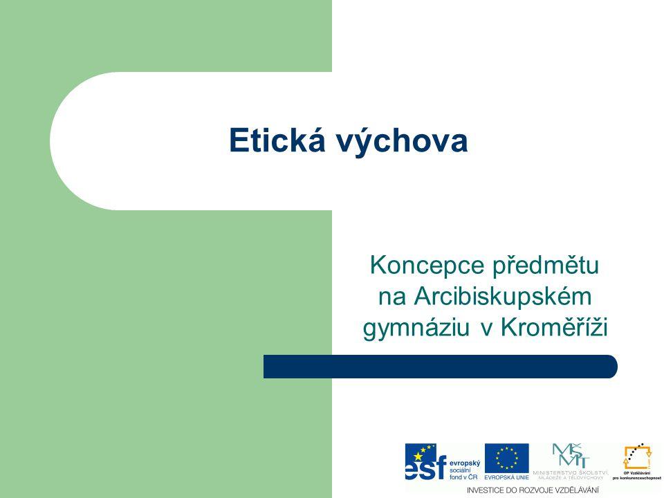 Etická výchova Koncepce předmětu na Arcibiskupském gymnáziu v Kroměříži