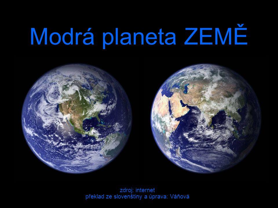 Modrá planeta ZEMĚ zdroj: internet překlad ze slovenštiny a úprava: Váňová