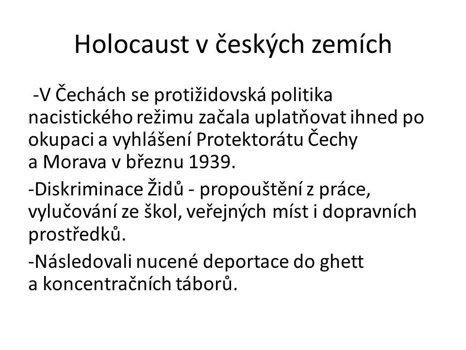 Holocaust v českých zemích -V Čechách se protižidovská politika nacistického režimu začala uplatňovat ihned po okupaci a vyhlášení Protektorátu Čechy a Morava v březnu 1939.