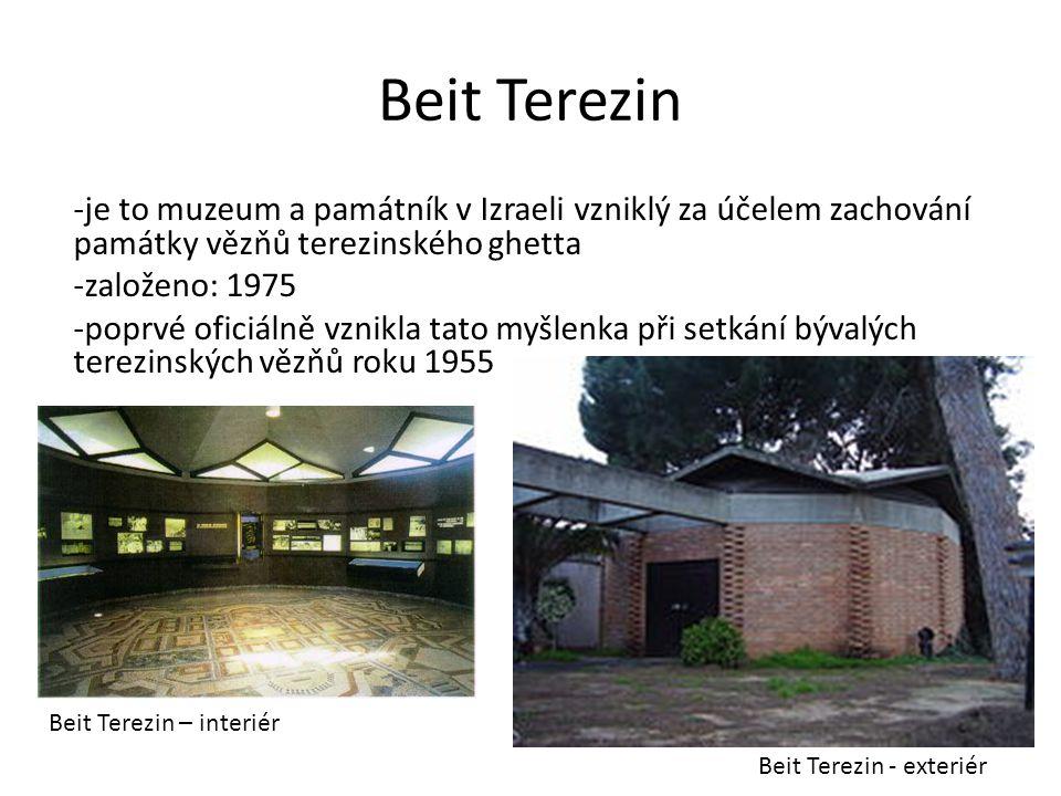 Beit Terezin -je to muzeum a památník v Izraeli vzniklý za účelem zachování památky vězňů terezinského ghetta -založeno: 1975 -poprvé oficiálně vznikla tato myšlenka při setkání bývalých terezinských vězňů roku 1955 Beit Terezin – interiér Beit Terezin - exteriér