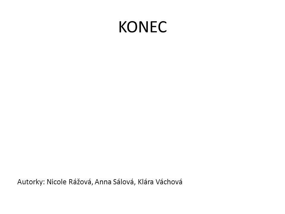 KONEC Autorky: Nicole Rážová, Anna Sálová, Klára Váchová