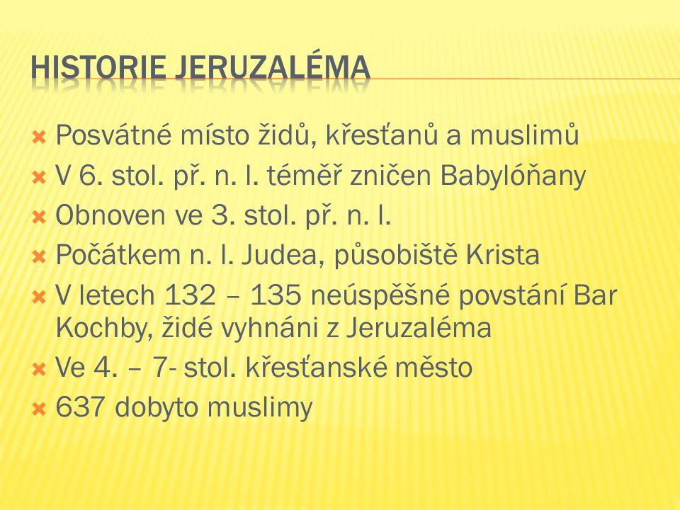  V letech 1099 – 1187 a 1229 – 44 ovládáno křižáky  1244 – 1517 opět pod arabskou nadvládou  1517 – 1917 součást osmanské říše  V letech 1920 – 47 hlavní město britské Palestiny  1949 rozděleno na izraelský a jordánský sektor  Od 1967 celý Jeruzalém pod správou Izraele  Od roku 1980 hlavní město Izraele
