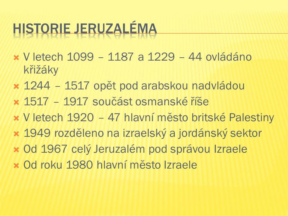  V letech 1099 – 1187 a 1229 – 44 ovládáno křižáky  1244 – 1517 opět pod arabskou nadvládou  1517 – 1917 součást osmanské říše  V letech 1920 – 47