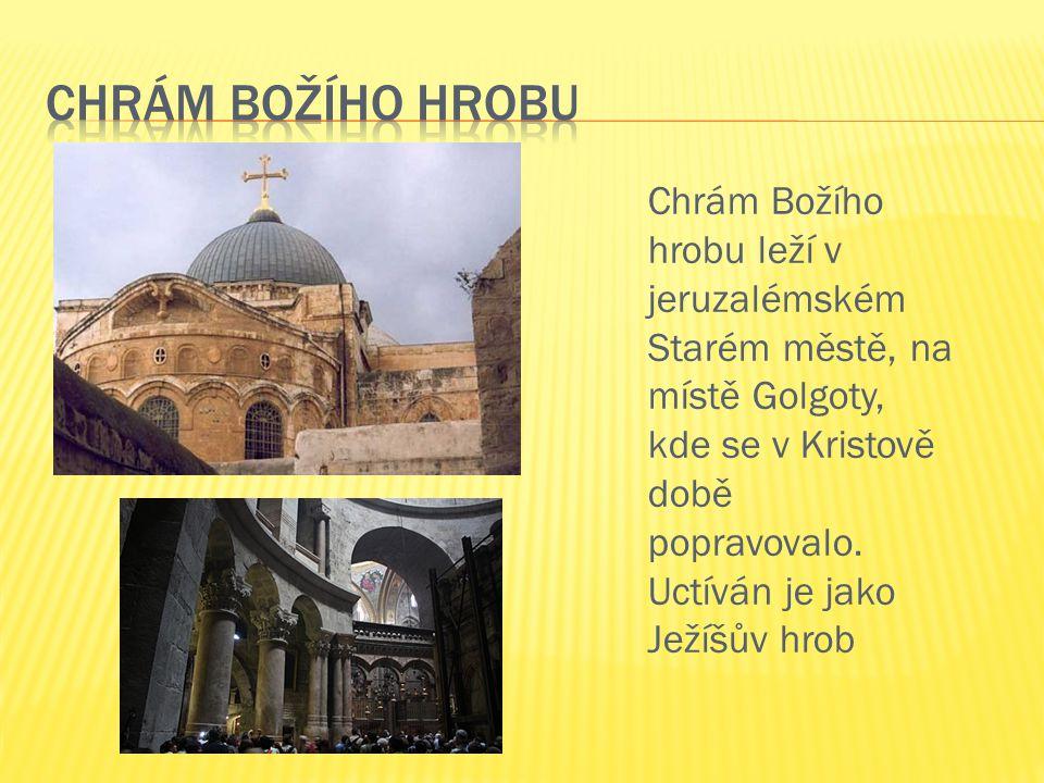 Chrám Božího hrobu leží v jeruzalémském Starém městě, na místě Golgoty, kde se v Kristově době popravovalo. Uctíván je jako Ježíšův hrob