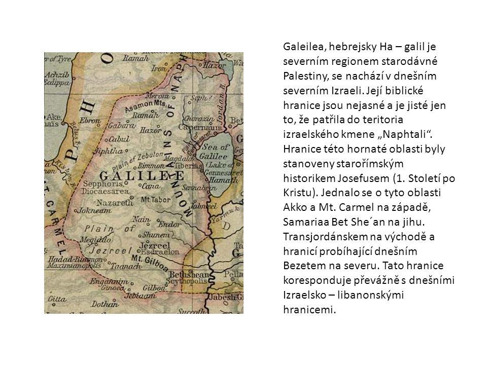 Galeilea, hebrejsky Ha – galil je severním regionem starodávné Palestiny, se nachází v dnešním severním Izraeli. Její biblické hranice jsou nejasné a