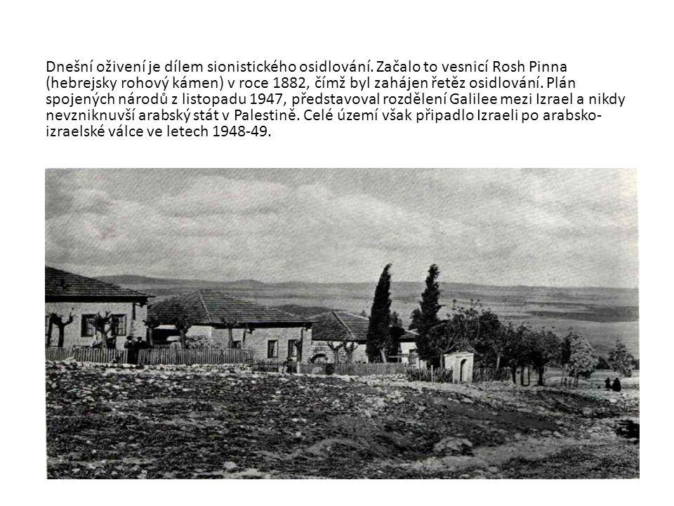Dnešní oživení je dílem sionistického osidlování. Začalo to vesnicí Rosh Pinna (hebrejsky rohový kámen) v roce 1882, čímž byl zahájen řetěz osidlování