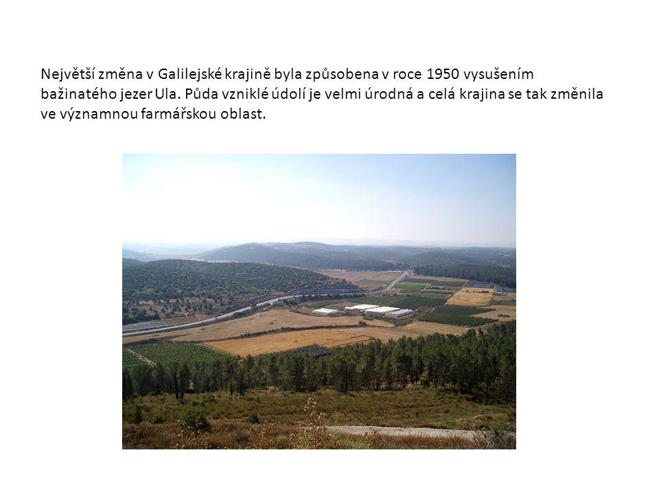 Největší změna v Galilejské krajině byla způsobena v roce 1950 vysušením bažinatého jezer Ula. Půda vzniklé údolí je velmi úrodná a celá krajina se ta
