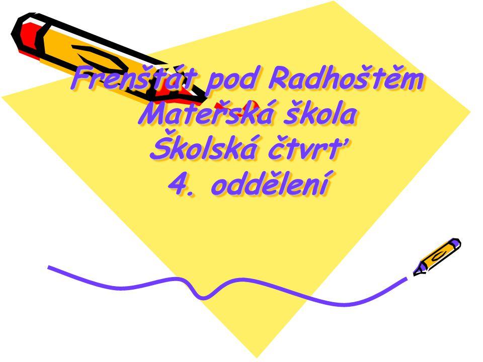 Frenštát pod Radhoštěm Mateřská škola Školská čtvrť 4. oddělení