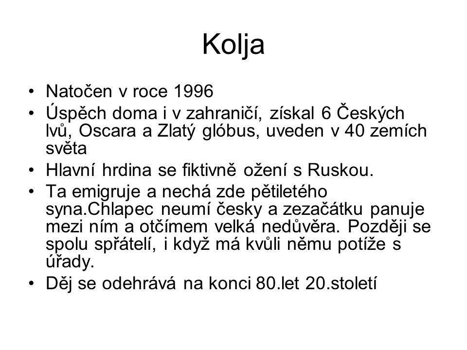 Kolja Natočen v roce 1996 Úspěch doma i v zahraničí, získal 6 Českých lvů, Oscara a Zlatý glóbus, uveden v 40 zemích světa Hlavní hrdina se fiktivně ožení s Ruskou.