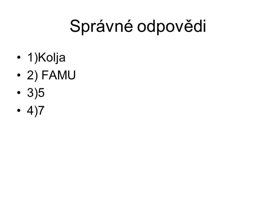Správné odpovědi 1)Kolja 2) FAMU 3)5 4)7