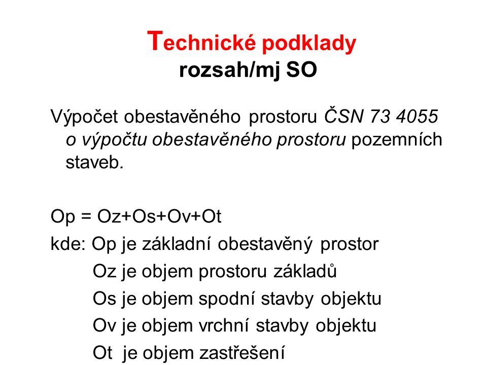 T echnické podklady rozsah/mj SO Výpočet obestavěného prostoru ČSN 73 4055 o výpočtu obestavěného prostoru pozemních staveb. Op = Oz+Os+Ov+Ot kde: Op