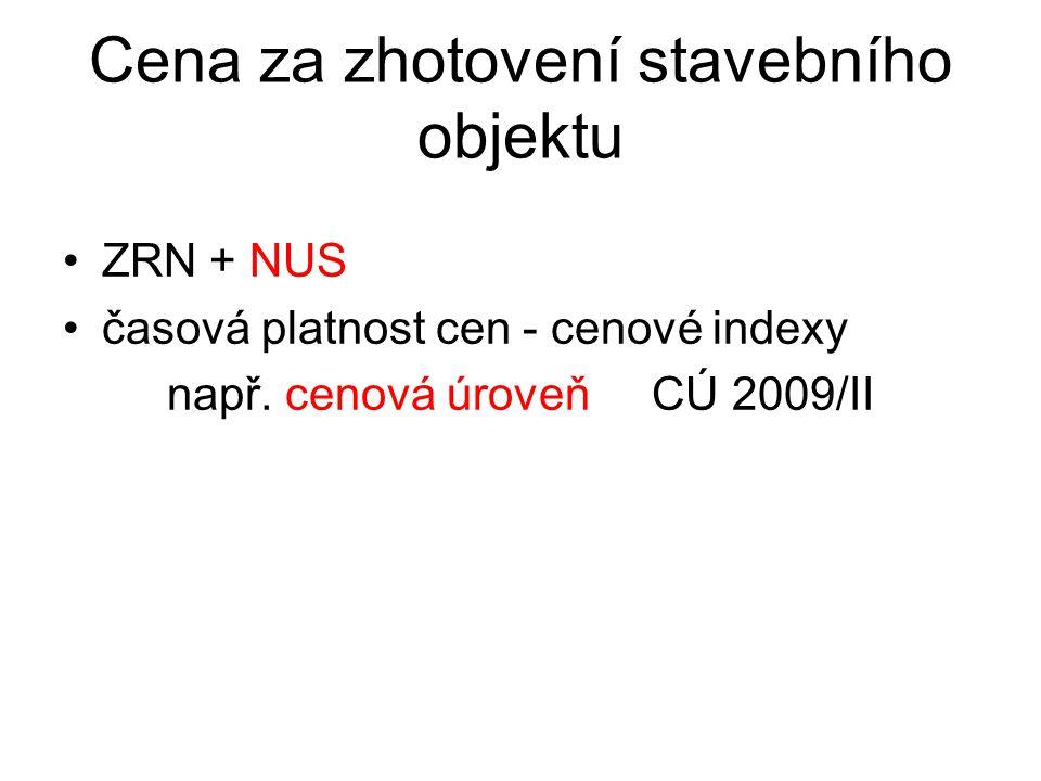 Cena za zhotovení stavebního objektu ZRN + NUS časová platnost cen - cenové indexy např. cenová úroveň CÚ 2009/II