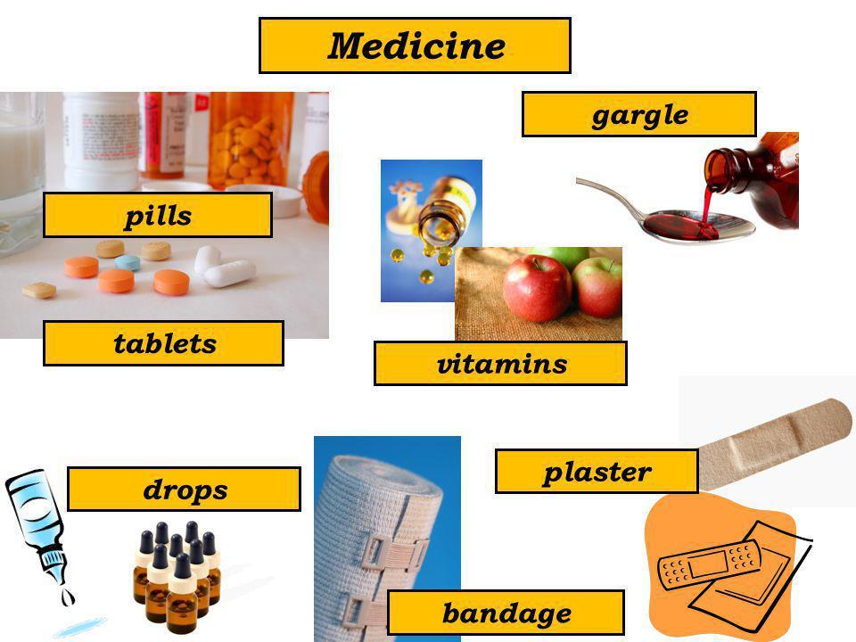 Medicine tablets gargle plaster drops bandage pills vitamins