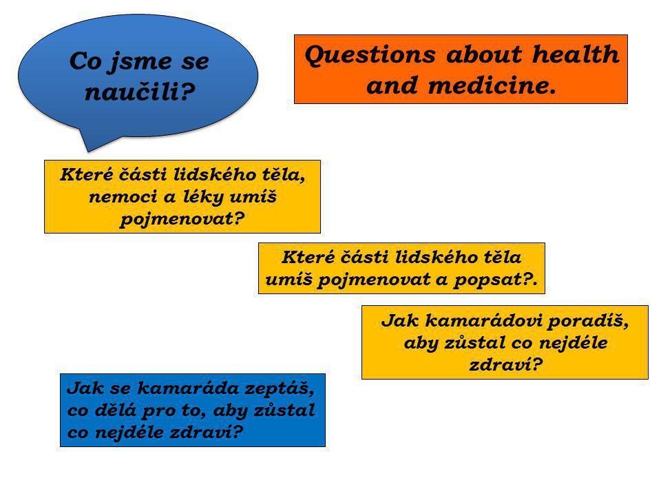 Které části lidského těla, nemoci a léky umíš pojmenovat? Jak se kamaráda zeptáš, co dělá pro to, aby zůstal co nejdéle zdraví? Questions about health