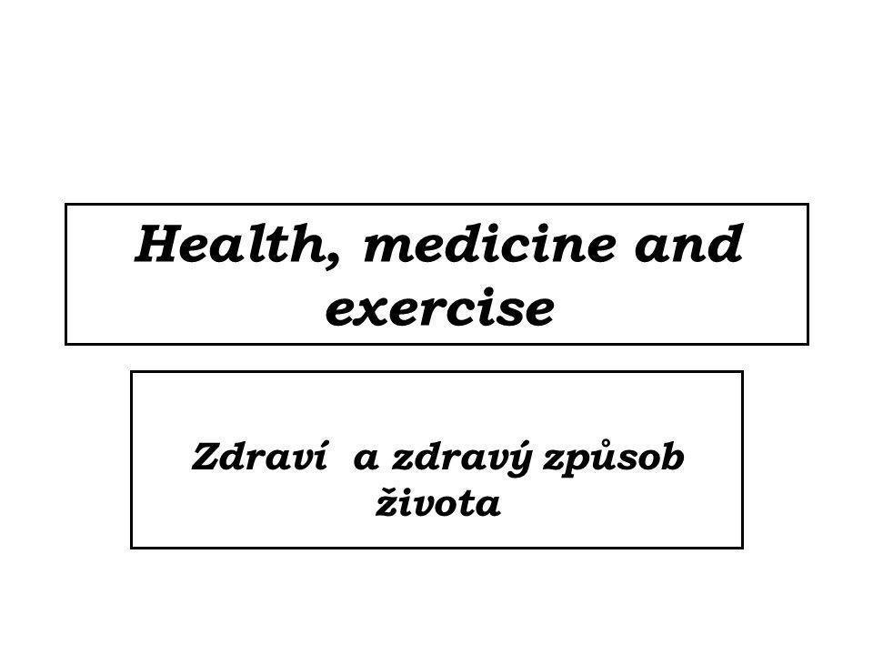 Health, medicine and exercise Zdraví a zdravý způsob života