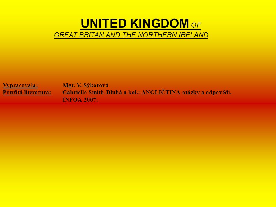 UNITED KINGDOM OF GREAT BRITAN AND THE NORTHERN IRELAND Vypracovala: Mgr.