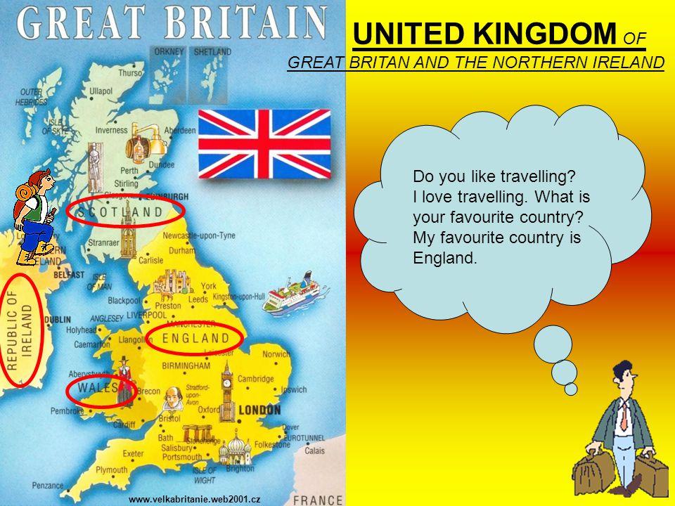UNITED KINGDOM OF GREAT BRITAN AND THE NORTHERN IRELAND www.velkabritanie.web2001.cz Do you like travelling.